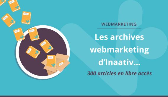 Les archives webmarketing d'Inaativ ... 300 articles en libre accès